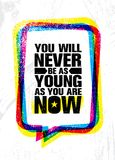 You Will Never Be As Young As You Are Now. Inspiring Creative Motivation Quote Poster Template. Vector Typography Banner. Design Concept On Grunge Texture Rough Stock Image