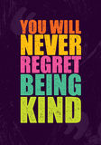 You will never regret being kind. Inspiring Motivation Quote. Royalty Free Stock Photography