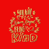 You will never regret being kind. Royalty Free Stock Images