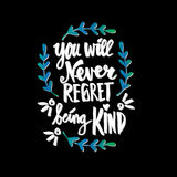 You will never regret being kind. Stock Photos