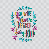 You will never regret being kind. Stock Image