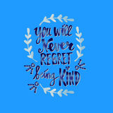 You will never regret being kind. Stock Photo