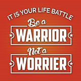 It is your Battle Be a Warrior Not a Worrier. Modern design with Life Motivation Quote for your Life style.Don't fail with Problems.Life is a battle.Fight like a Royalty Free Stock Photo