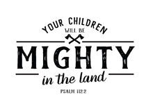 Your Children will be Mighty in the Land. Bible Verse Art Psalms Typography Design Vector Art Card Royalty Free Stock Image