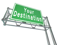 Your Destination Green Freeway Sign Arriving at Desired Location. Your Destination words on green freeway road sign directing you to your desired location Stock Images