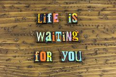 Life waiting for you living love. Your dream waiting letterpress dreams dreaming goals planning career retirement business today positive attitude thinking move stock photos