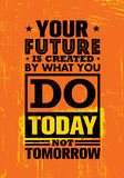 Your Future Is Created By What You Do Today Not Tomorrow. Inspiring Creative Motivation Quote Template. Stock Image
