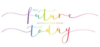 Free YOUR FUTURE DEPENDS ON WHAT YOU DO TODAY Colorful Brush Calligraphy Banner Stock Photography - 185882282