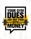Your Gym Dues Are Not Paid With Money. Inspiring Workout and Fitness Gym Motivation Quote. Creative Sport Vector. Typography Grunge Poster Concept Royalty Free Stock Image