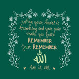 When your heart is breaking And your pain makes you fall Remember just remember Allah Sees it all. Islamic Quran Quotes Royalty Free Stock Photos