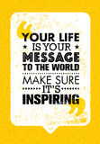 Your Life Is Your Message To The World. Make Sure Its Inspiring. Inspiring Creative Motivation Quote. Vector Typography Stock Photography