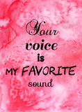 Your voice is my favorite sound. Inspirational quote. royalty free illustration