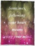 Zitate über das Leben: Manchmal Ihrem Herzen bedeutet zu folgen das Verlieren Ihres Verstandes stock abbildung
