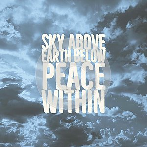 Inspirational quote `Sky above,earth below,peace within`