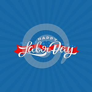 Happy Labor Day lettering vector illustration. National holiday greeting card.