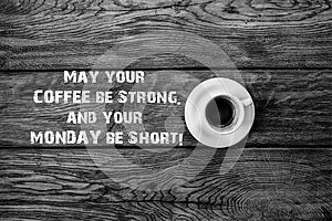 Funny Quote, may your coffee be strong may your monday be short, Cup of Coffee, props