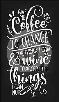 Give me coffee to change the things i can and wine to accept the things i can`t