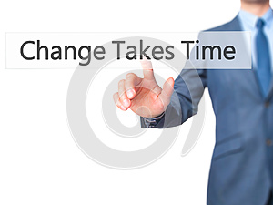 Change Takes Time - Businessman hand pressing button on touch sc