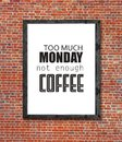Too Much Monday Not Enough Coffee Written In Picture Frame Royalty Free Stock Photos - 102148228