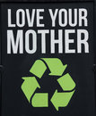 Love Your Mother Earth Environmental Recycle Sign Stock Image - 40360351