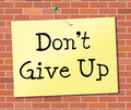 Don T Give Up Indicates Encouragement Motivation And Succeed Stock Images - 44993914