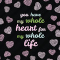 You Have My Whole Heart For My Whole Life  Typography. Valentine S Day Love Card. Stock Image - 49123441