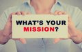 Businesswoman Hands Holding Sign With What S Your Mission Question Royalty Free Stock Image - 49551536