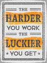 The Harder You Work The Luckier You Get Royalty Free Stock Image - 50562856
