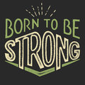 Born To Be Strong T-shirt Design Royalty Free Stock Image - 53195156