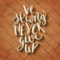 Be Strong Never Give Up Royalty Free Stock Photo - 58839755