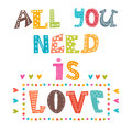 All You Need Is Love. Inspirational Message. Cute Greeting Card Royalty Free Stock Image - 58998126
