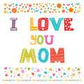 I Love You Mom. Cute Greeting Card. Happy Mother&x27;s Day Concept Stock Photography - 61964732