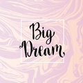 Dream Big Lettering. Motivational Inspirational Phrase On Vector Marble Background Royalty Free Stock Photography - 67402087