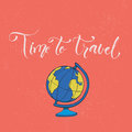 Time To Travel. Inspiration Slogan With Earth Globe Illustration. Vector Card Design Royalty Free Stock Photo - 74385065