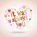 It Was Always You Heart Shaped Love Design Stock Image - 76532651