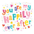 You Are My Happily Ever After Valentine Typography Royalty Free Stock Photo - 76590615