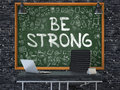 Be Strong On Chalkboard In The Office. 3D. Royalty Free Stock Photo - 77545155