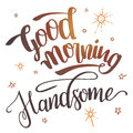 Good Morning Handsome Calligraphy Stock Image - 77629491
