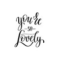 You`re So Lovely Black And White Hand Written Lettering About Lo Royalty Free Stock Images - 84176209