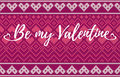 Seamless Pattern On The Theme Of Holiday Valentine`s Day With An Image Of The Norwegian And Fairisle Patterns. Inscription Be My V Royalty Free Stock Image - 84304586