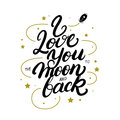 I Love You To The Moon And Back Hand Written Lettering Poster. Royalty Free Stock Photography - 85257227