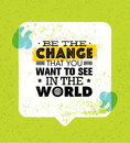 Be The Change That You Want To See In The World. Inspiring Creative Motivation Quote. Vector Typography Banner Stock Images - 85845184
