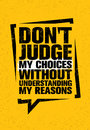 Do Not Judge My Choices Without Understanding My Reasons. Inspiring Creative Motivation Quote Royalty Free Stock Photo - 86051495