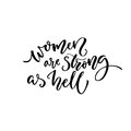 Women Are Strong As Hell. Feminism Quote For T-shirt And Cards. Black Calligraphy Isolated On White Background Stock Image - 86146271