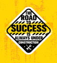 The Road To Success Is Always Under Construction. Inspiring Creative Motivation Quote. Rough Vector Typography Sign Royalty Free Stock Photography - 86613417