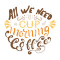 Vector Ink Lettering. Hand Drawn Quote. All We Need Is A Cup Of Morning Coffee Stock Images - 86971374