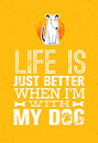 Life Is Just Better When I Am With My Dog. Stock Photography - 87345892