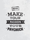 Make Your Passion Your Paycheck. Outstanding Motivation Quote. Creative Vector Typography Poster Concept Stock Photography - 87993902