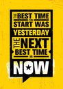 The Best Time To Start Was Yesterday. The Next Best Time Is Now. Inspiring Creative Motivation Quote Template. Royalty Free Stock Images - 89992299