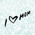 I Love Mom. Heart. Happy Mother`s Day Greeting Card. Royalty Free Stock Image - 91556256